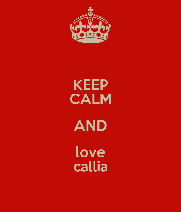 KEEP CALM AND love callia