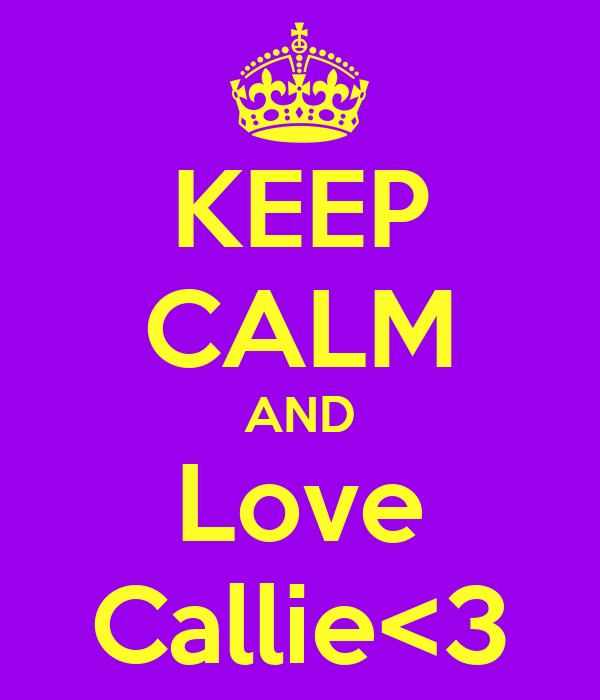 KEEP CALM AND Love Callie<3