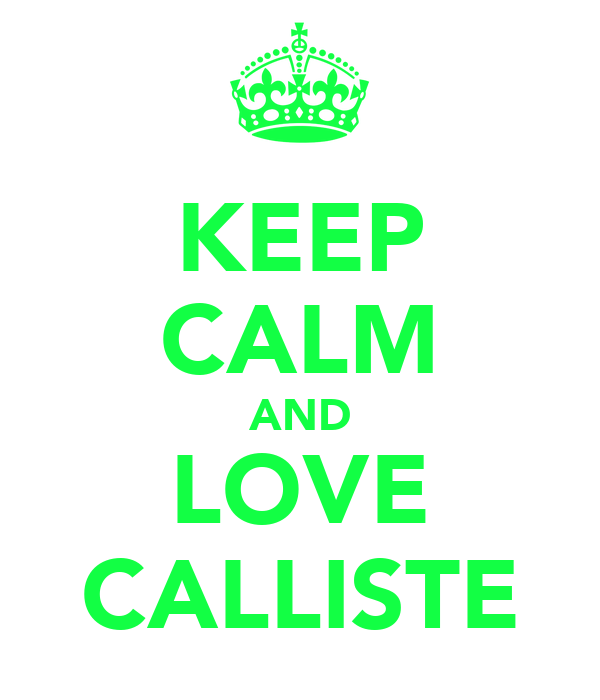 KEEP CALM AND LOVE CALLISTE
