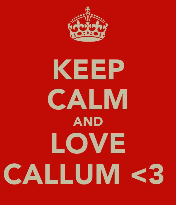 KEEP CALM AND LOVE CALLUM <3