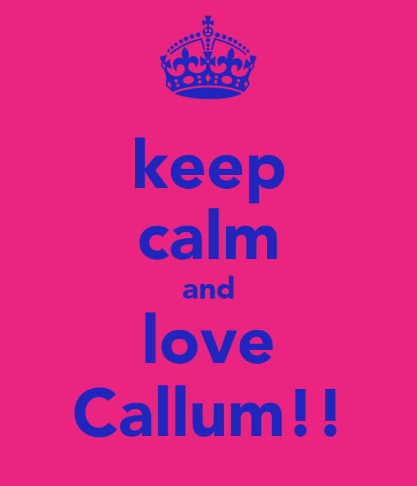 keep calm and love Callum!!