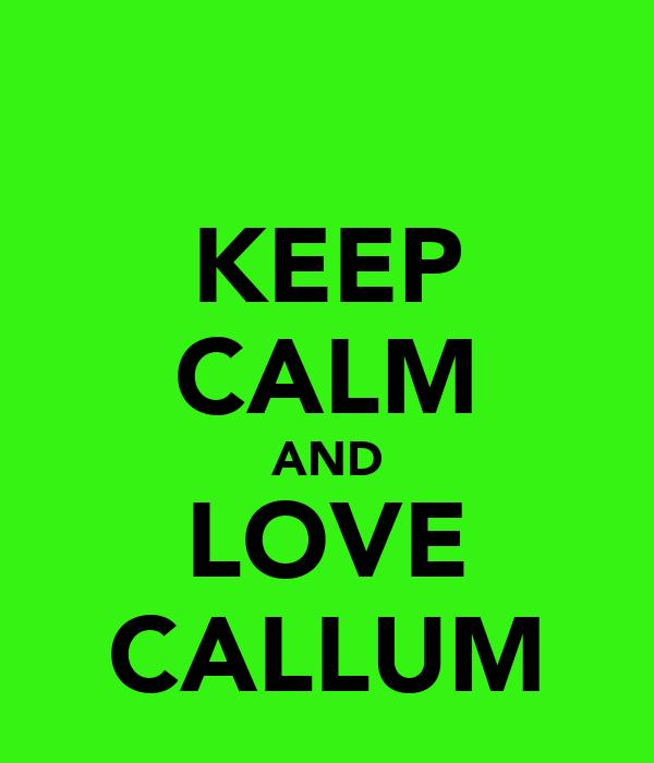 KEEP CALM AND LOVE CALLUM