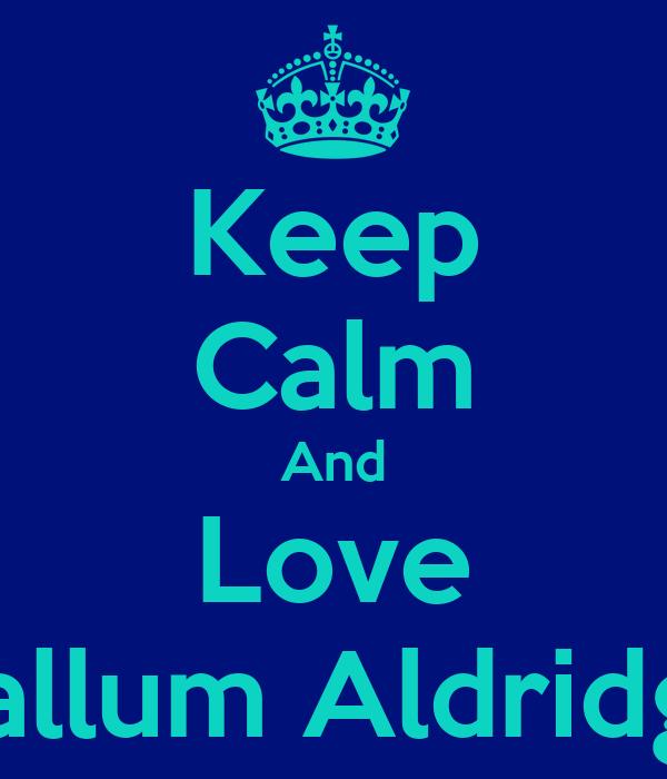 Keep Calm And Love Callum Aldridge