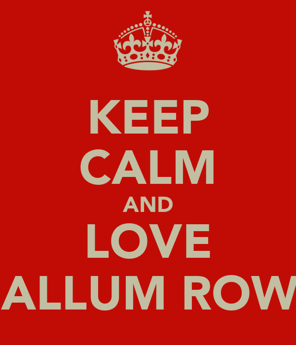 KEEP CALM AND LOVE CALLUM ROWE
