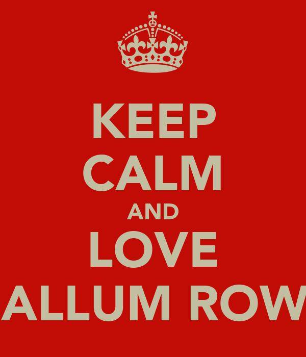 KEEP CALM AND LOVE CALLUM ROWE