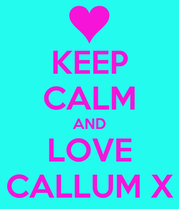 KEEP CALM AND LOVE CALLUM X