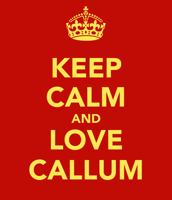 KEEP CALM AND LOVE CALLUM