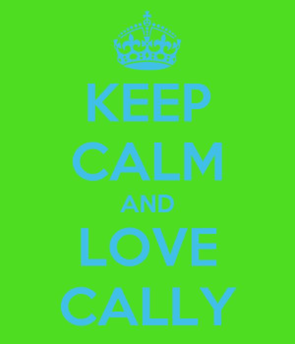 KEEP CALM AND LOVE CALLY