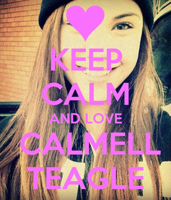 KEEP CALM AND LOVE  CALMELL TEAGLE