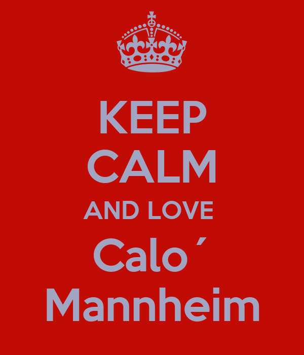 KEEP CALM AND LOVE  Calo´ Mannheim
