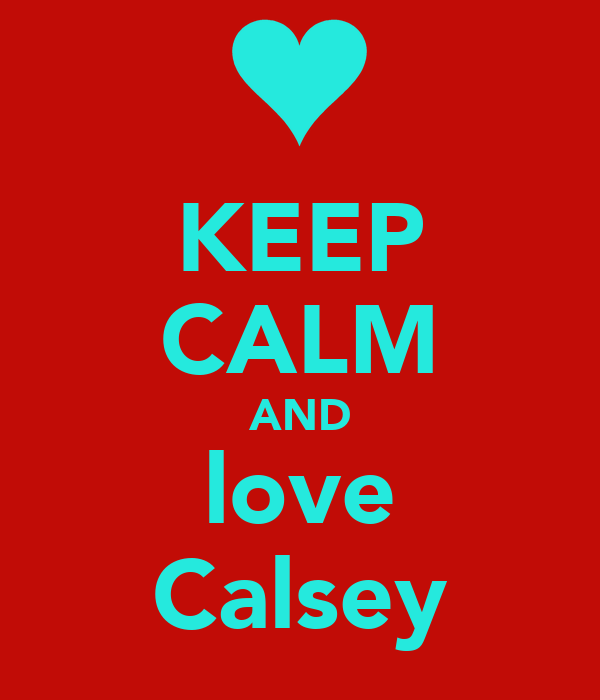KEEP CALM AND love Calsey