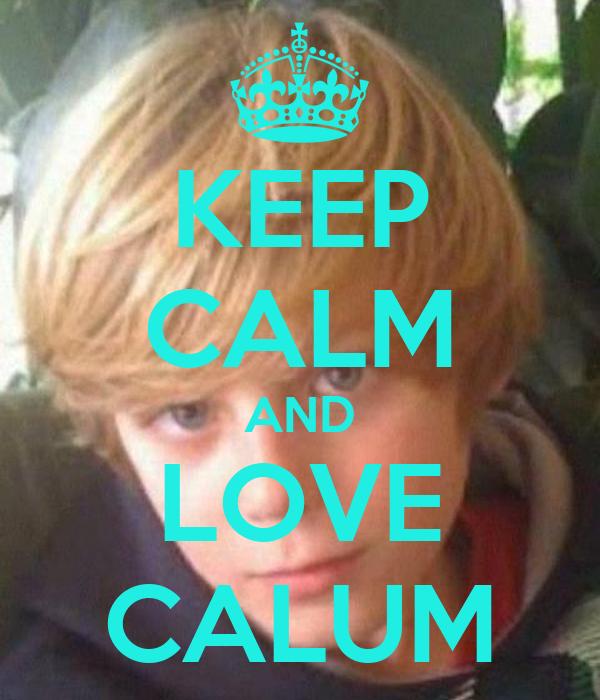 KEEP CALM AND LOVE CALUM