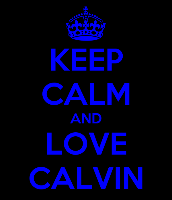 KEEP CALM AND LOVE CALVIN