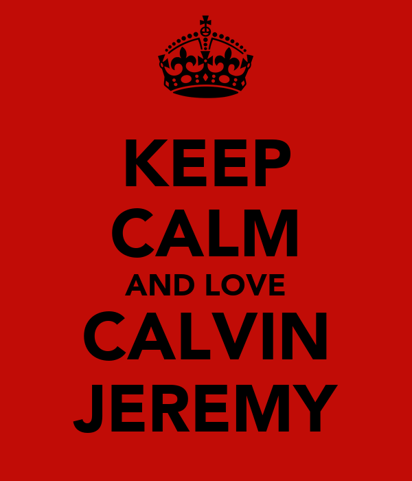 KEEP CALM AND LOVE CALVIN JEREMY