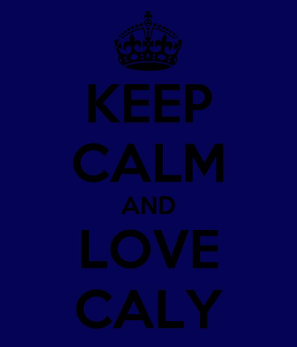 KEEP CALM AND LOVE CALY