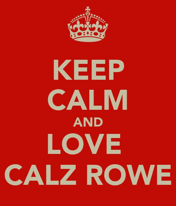 KEEP CALM AND LOVE  CALZ ROWE