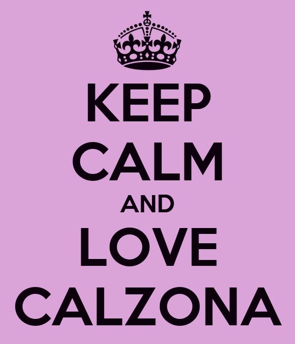 KEEP CALM AND LOVE CALZONA