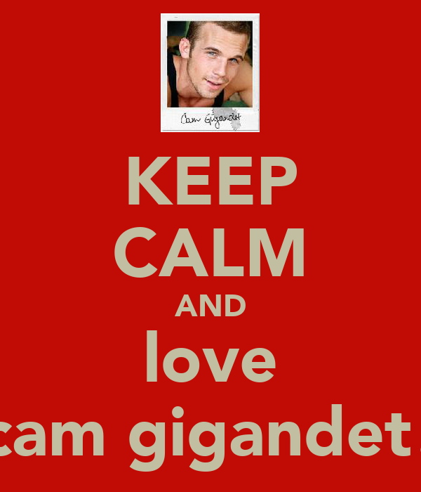 KEEP CALM AND love cam gigandet!