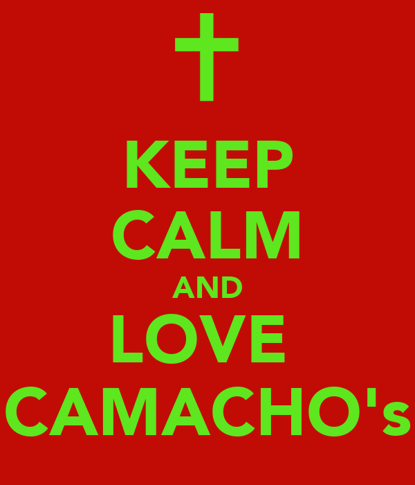 KEEP CALM AND LOVE  CAMACHO's