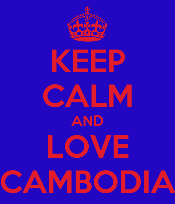 KEEP CALM AND LOVE CAMBODIA
