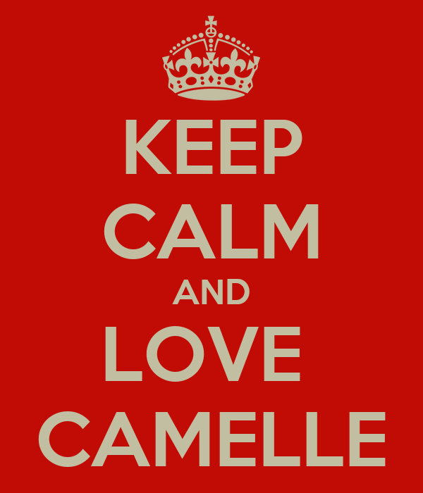 KEEP CALM AND LOVE  CAMELLE