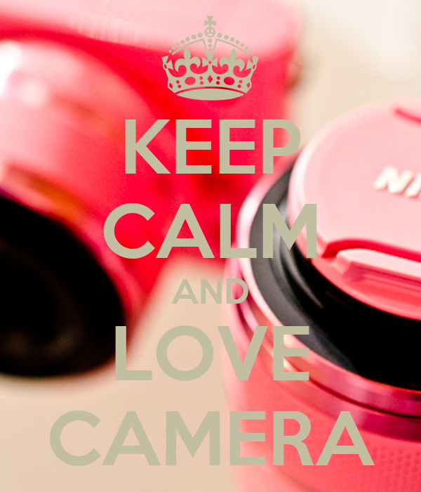 KEEP CALM AND LOVE CAMERA