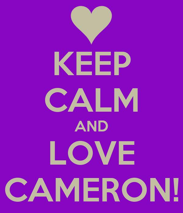 KEEP CALM AND LOVE CAMERON!