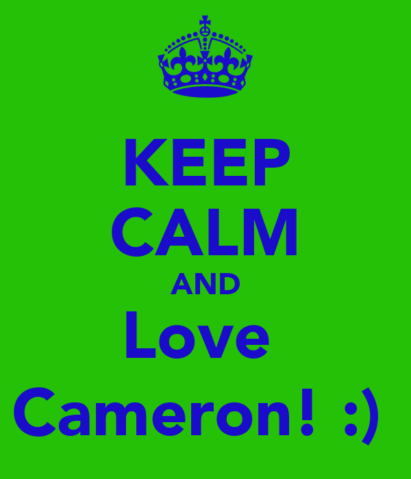 KEEP CALM AND Love  Cameron! :)