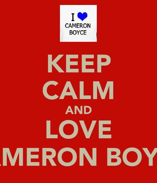 KEEP CALM AND LOVE CAMERON BOYCE
