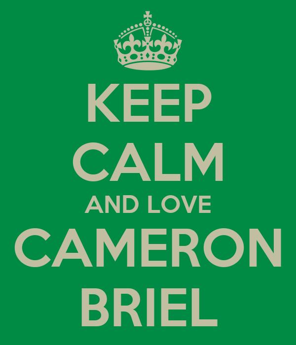 KEEP CALM AND LOVE CAMERON BRIEL