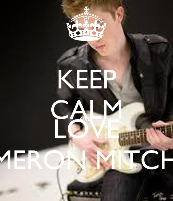 KEEP CALM AND  LOVE CAMERON MITCHELL