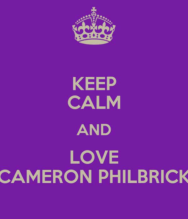 KEEP CALM AND LOVE CAMERON PHILBRICK
