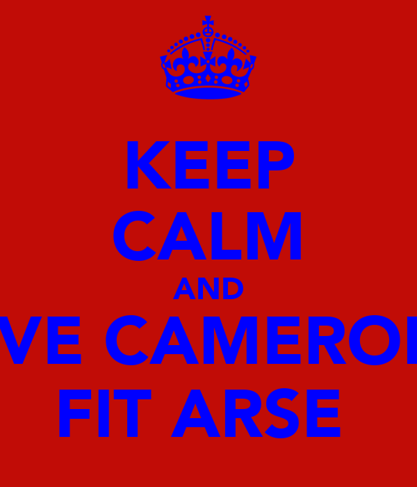 KEEP CALM AND LOVE CAMERON'S FIT ARSE