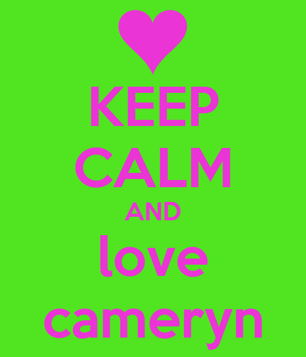 KEEP CALM AND love cameryn