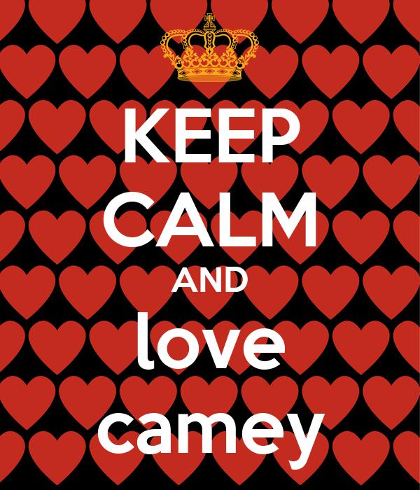 KEEP CALM AND love camey