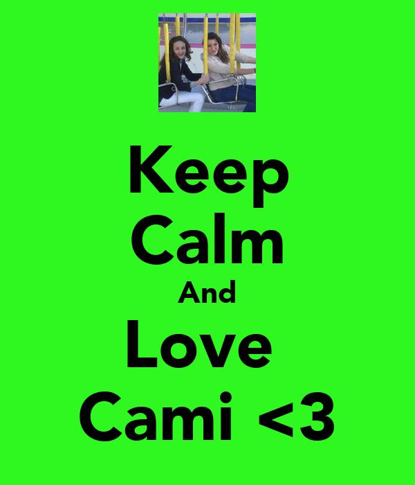 Keep Calm And Love  Cami <3