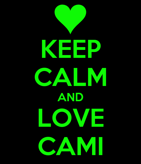 KEEP CALM AND LOVE CAMI