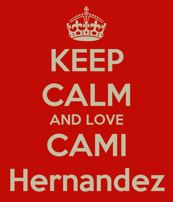 KEEP CALM AND LOVE CAMI Hernandez