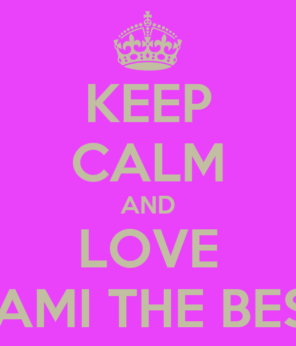KEEP CALM AND LOVE CAMI THE BEST