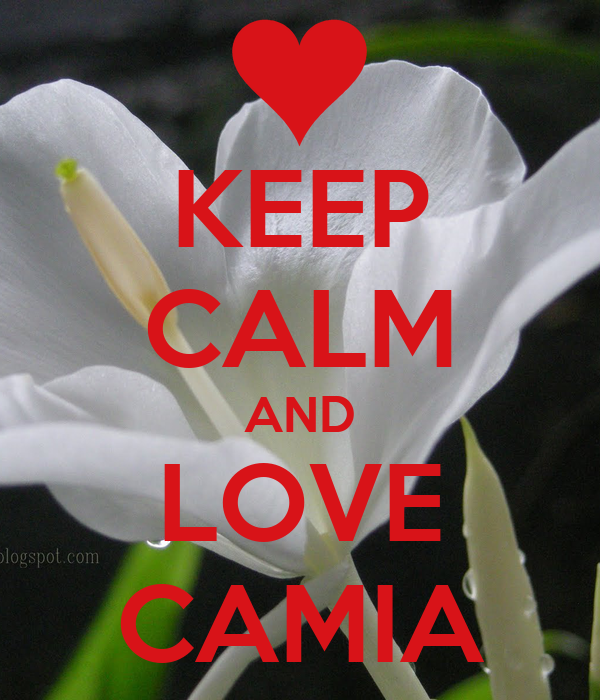 KEEP CALM AND LOVE CAMIA