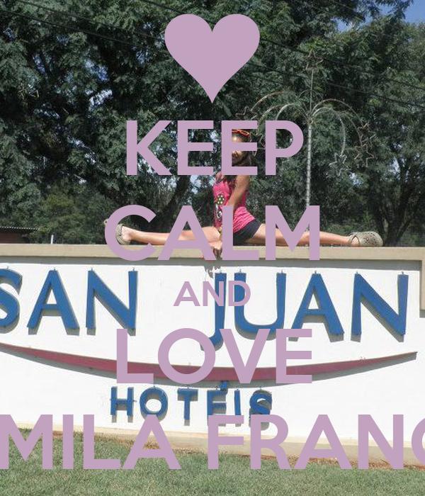 KEEP CALM AND LOVE CAMILA FRANCO