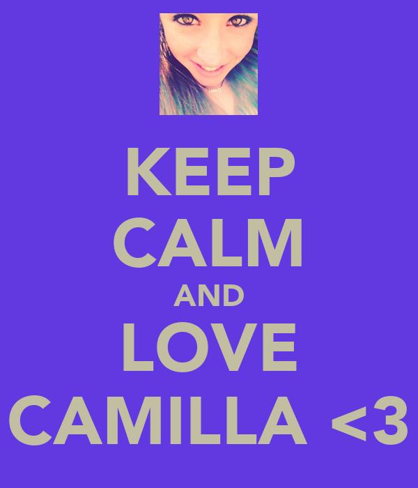 KEEP CALM AND LOVE CAMILLA <3