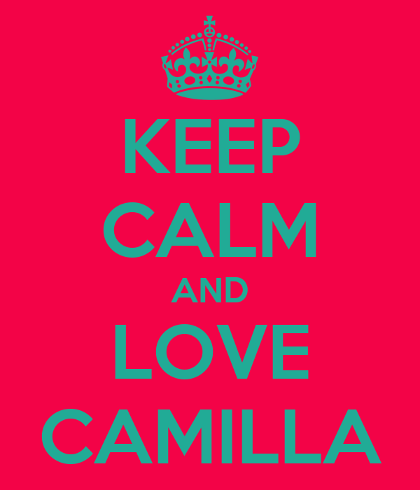 KEEP CALM AND LOVE CAMILLA
