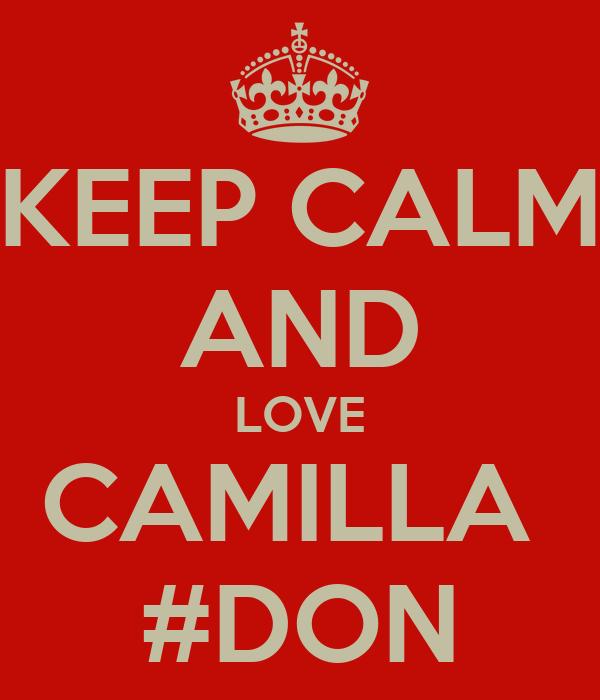 KEEP CALM AND LOVE CAMILLA   #DON