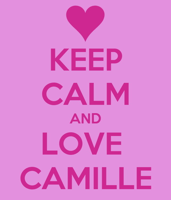 KEEP CALM AND LOVE  CAMILLE