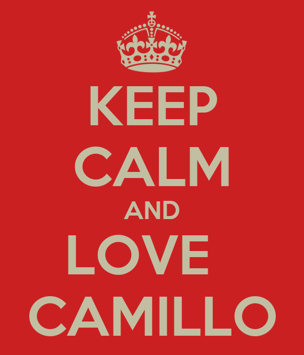 KEEP CALM AND LOVE   CAMILLO