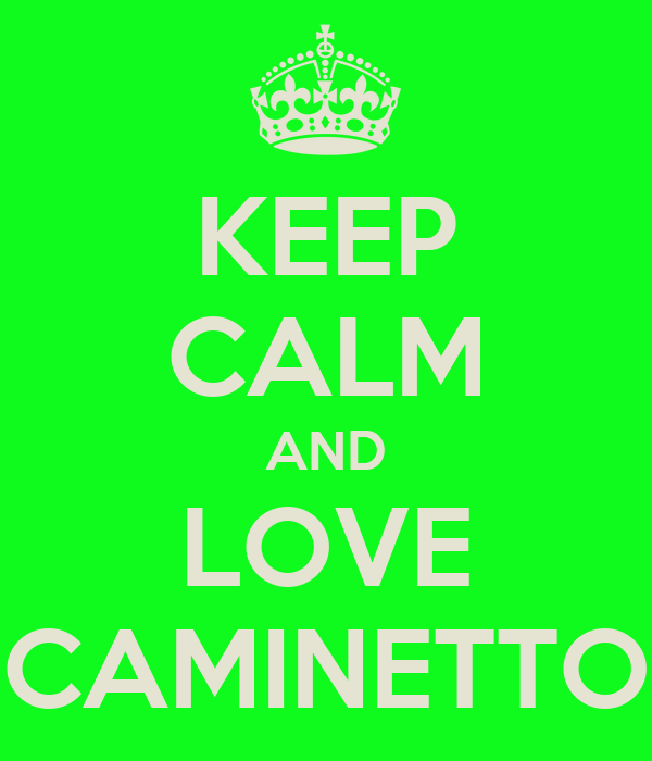 KEEP CALM AND LOVE CAMINETTO