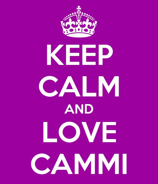 KEEP CALM AND LOVE CAMMI