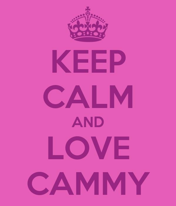 KEEP CALM AND LOVE CAMMY