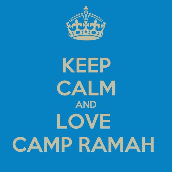 KEEP CALM AND LOVE  CAMP RAMAH